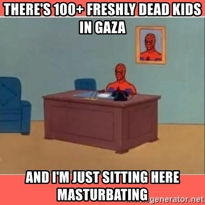 Masturbating Spider-Man - there's 100+ freshly dead kids in gaza and i'm just sitting here masturbating