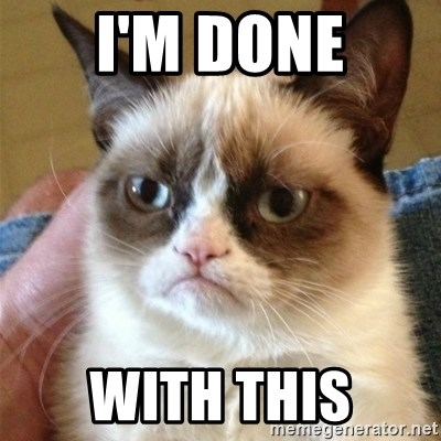 Grumpy Cat  - I'm done With this