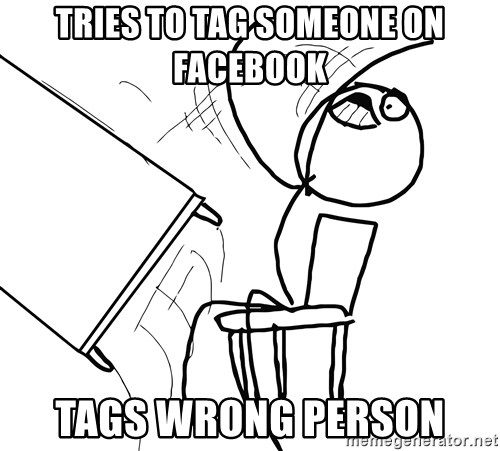 Desk Flip Rage Guy - Tries to tag someone on facebook Tags wrong person