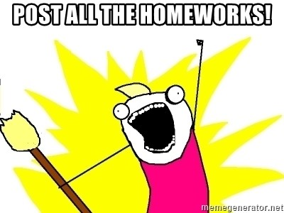 X ALL THE THINGS - POST ALL THE HOMEWORKS!