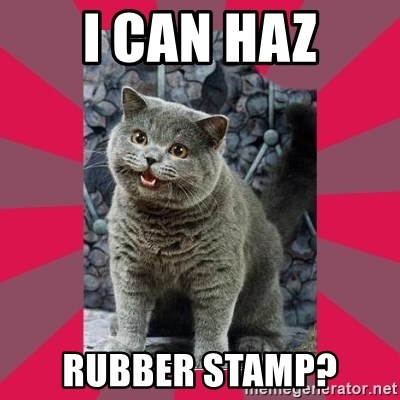 I can haz - I CAN HAZ RUBBER STAMP?