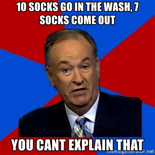 Bill O'Reilly Proves God - 10 socks go in the wash, 7 socks come out you cant explain that