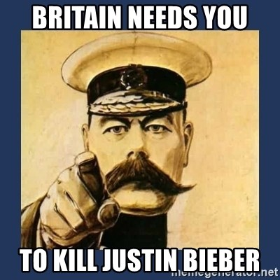 your country needs you - Britain needs you to kill justin bieber