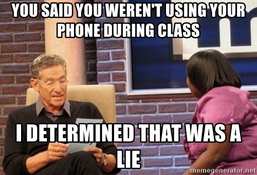Maury Lie Detector - You said you weren't using your phone during class I determined that was a lie