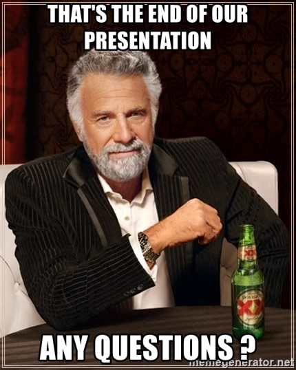 The Most Interesting Man In The World - THAT's THE END OF OUR PRESENTATION ANY QUESTIONS ?