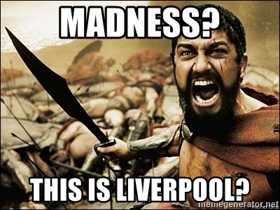 This Is Sparta Meme - madness? this is liverpool?