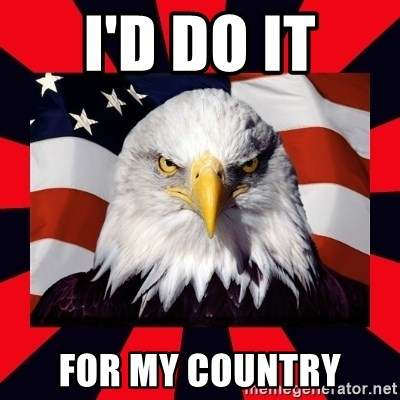Bald Eagle - I'd do it for my country