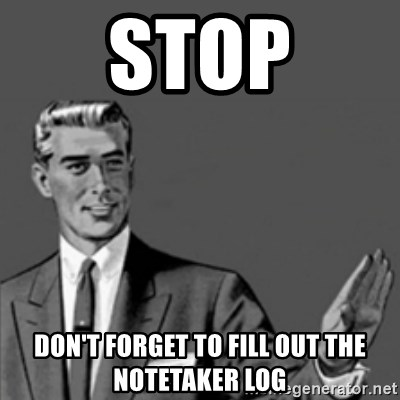 Correction Guy - stop Don't forget to fill out the notetaker log