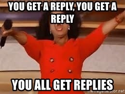 giving oprah - You get a reply, you get a reply you all get replies