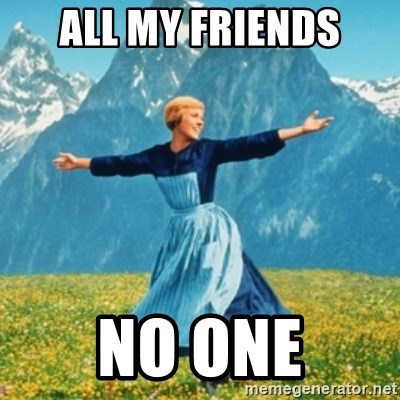 Sound Of Music Lady - all my friends no one