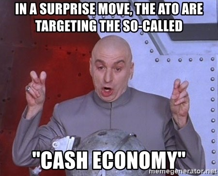 """Dr. Evil Air Quotes - in a surprise move, the ato are targeting the so-called """"cash economy"""""""