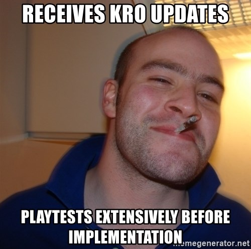 Good Guy Greg - RECEIVES KRO UPDATES PLAYTESTS EXTENSIVELY BEFORE IMPLEMENTATION