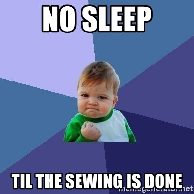 Success Kid - no sleep til the sewing is done
