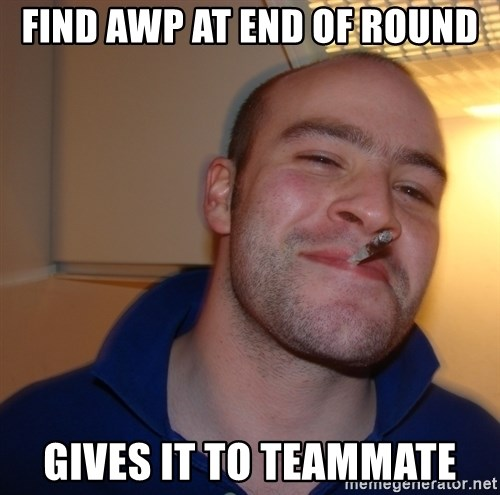 Good Guy Greg - FIND AWP AT END OF ROUND GIVES IT TO TEAMMATE
