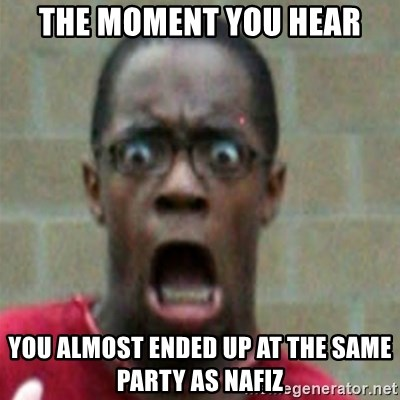 SCARED BLACK MAN - the moment you hear you almost ended up at the same party as nafiz