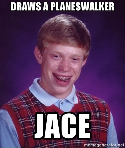 Bad Luck Brian - draws a planeswalker JACE