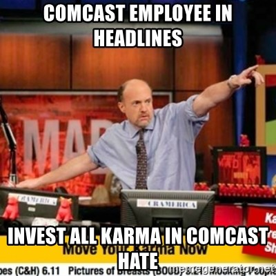 Karma Cramer - Comcast employee in headlines Invest all karma in Comcast hate