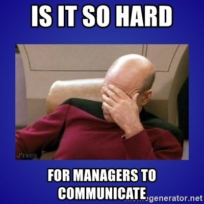 Picard facepalm  - Is it so hard  for managers to communicate