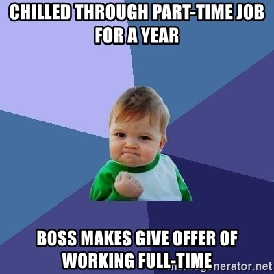 Success Kid - Chilled through part-time job for a year Boss makes Give offer of working full-time