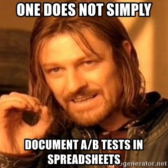 One Does Not Simply - one does not simply document a/b tests in spreadsheets