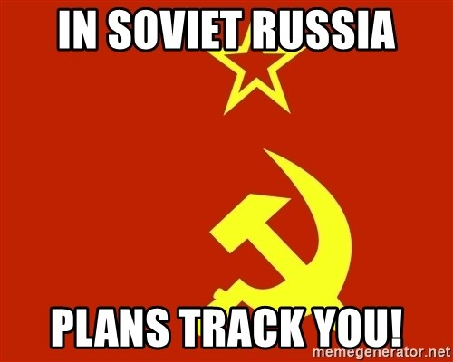 In Soviet Russia - IN SOVIET RUSSIA PLANS TRACK YOU!