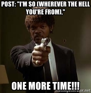 """Jules Pulp Fiction - Post: """"I'm so (wherever the hell you're from),"""" ONE MORE TIME!!!"""