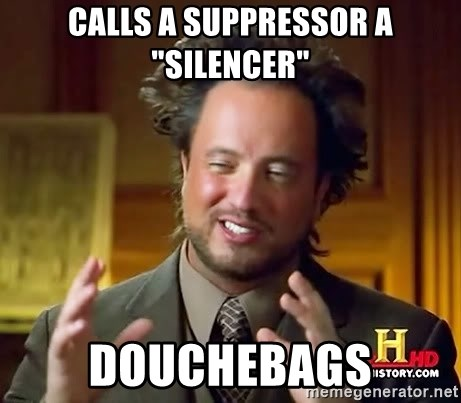"Ancient Aliens - calls a suppressor a ""silencer"" douchebags"