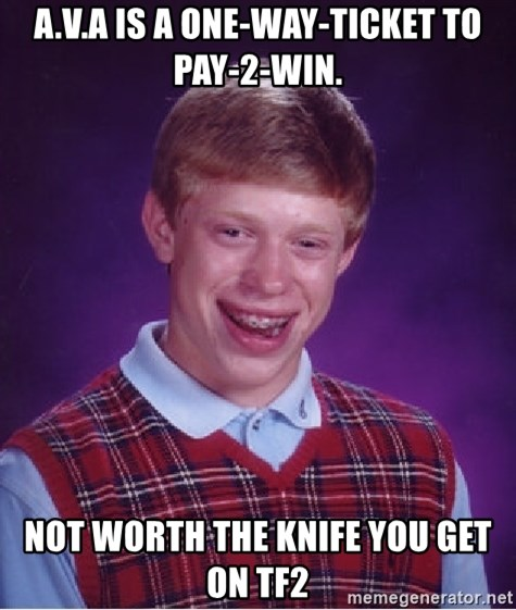 Bad Luck Brian - A.v.a is a one-way-ticket to pay-2-win. not worth the knife you get on tf2