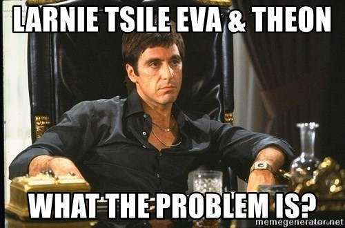 Scarface - Larnie tsile eva & theon what the problem is?