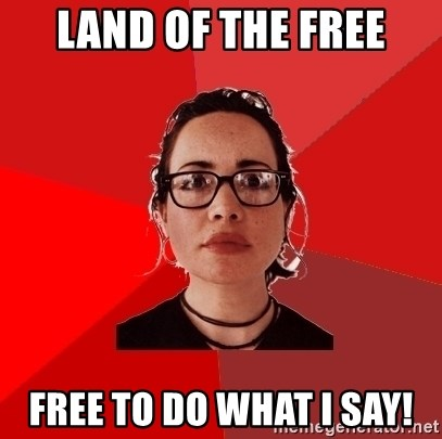 Liberal Douche Garofalo - land of the free free to do what i say!