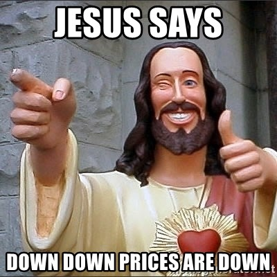 jesus says - jesus says down down prices are down
