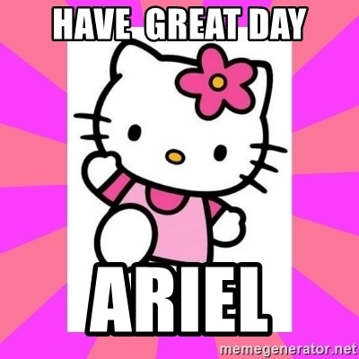 Hello Kitty - Have  great day Ariel