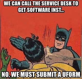batman slap robin - we can call the service desk to get software inst... no, we must submit a uform