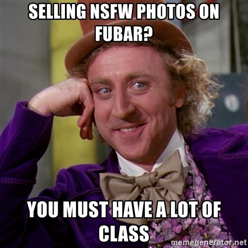 Willy Wonka - selling NSFW photos on fubar? you must have a lot of class