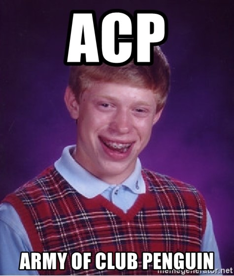 Bad Luck Brian - ACP ARMY OF CLUB PENGUIN
