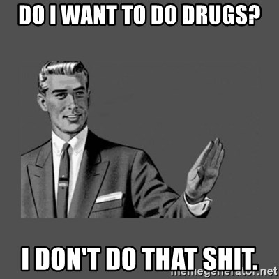 Grammar Guy - Do I want to do drugs? I don't do that shit.
