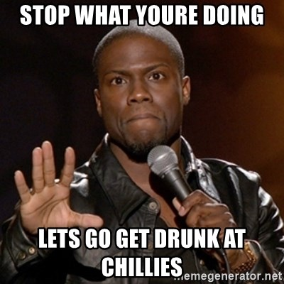 Kevin Hart - stop what youre doing lets go get drunk at chillies