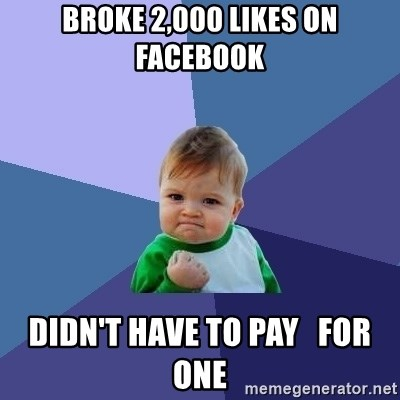Success Kid - BROKE 2,000 LIKES ON FACEBOOK DIDN'T HAVE TO PAY   FOR ONE