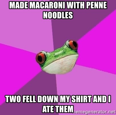 Foul Bachelorette Frog - Made macaroni with penne noodles Two fell down my shirt and I ate them