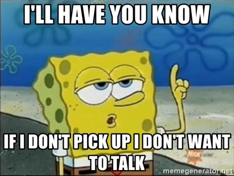 Spongebob - i'll have you know if i don't pick up i don't want to talk