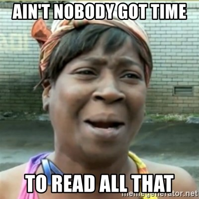 Ain't Nobody got time fo that - Ain't nobody got time  to read all that