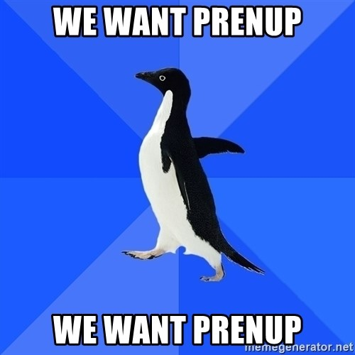 Socially Awkward Penguin - we want prenup WE WANT PRENUP
