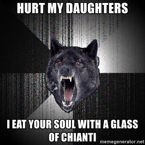 Insanity Wolf - hurt my daughters I eat your soul with a glass of Chianti