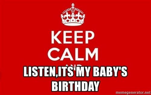 Keep Calm 3 -  listen,its my baby's birthday