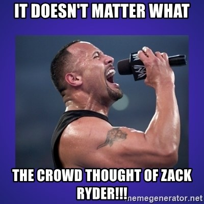 The Rock Catchphrase - It Doesn't Matter what the crowd thought of zack ryder!!!