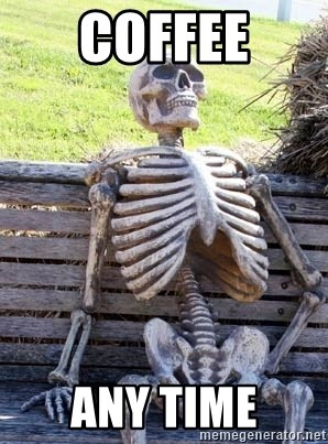 Waiting Skeleton - Coffee Any time