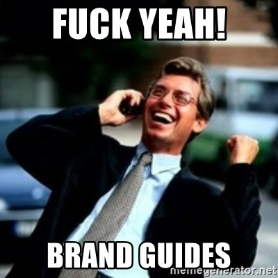 HaHa! Business! Guy! - FUCK YEAH!  Brand guides