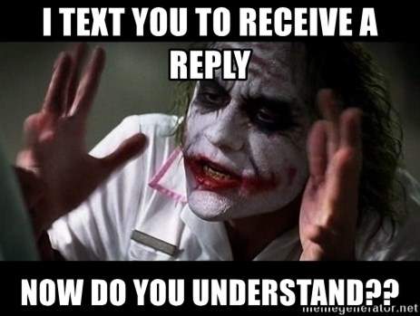 joker mind loss - I text you to receive a reply now do you understand??