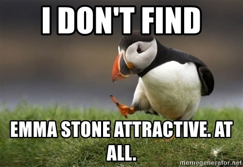 Unpopular Opinion Puffin - I don't find Emma Stone attractive. At all.