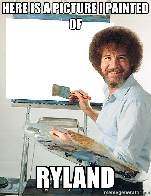 Bob Ross - Here is a picture i painted of  Ryland